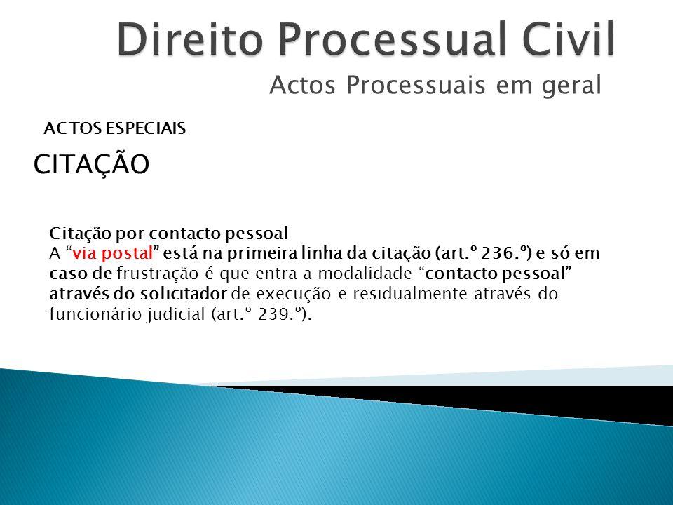 Actos Processuais em geral ACTOS ESPECIAIS CITAÇÃO Citação por contacto pessoal A via postal está na primeira linha da citação (art.º 236.º) e só em c