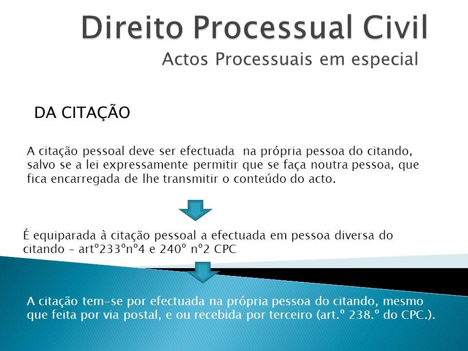 Actos Processuais em especial A citação pessoal deve ser efectuada na própria pessoa do citando, salvo se a lei expressamente permitir que se faça nou