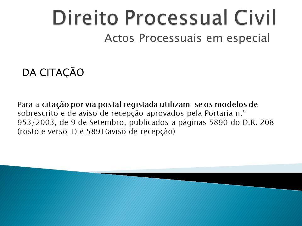 Actos Processuais em especial Para a citação por via postal registada utilizam-se os modelos de sobrescrito e de aviso de recepção aprovados pela Port