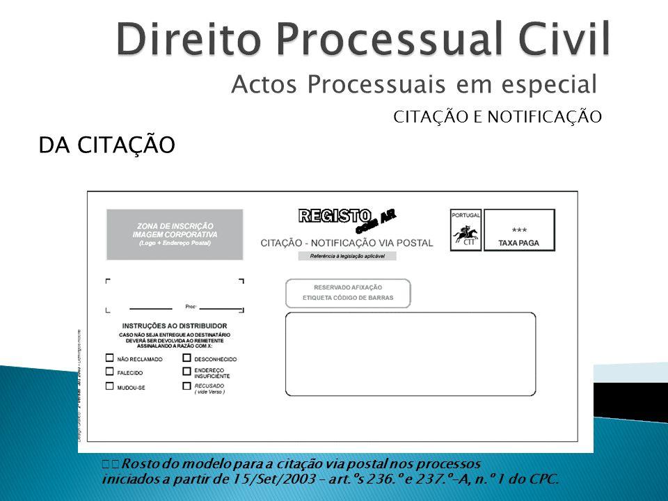 Actos Processuais em especial CITAÇÃO E NOTIFICAÇÃO DA CITAÇÃO Rosto do modelo para a citação via postal nos processos iniciados a partir de 15/Set/2003 – art.ºs 236.º e 237.º-A, n.º 1 do CPC.