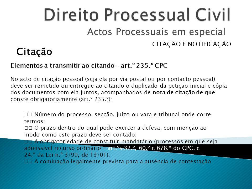 Actos Processuais em especial CITAÇÃO E NOTIFICAÇÃO Citação Elementos a transmitir ao citando – art.º 235.º CPC No acto de citação pessoal (seja ela p