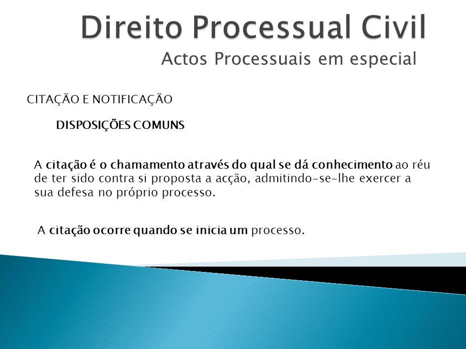 Actos Processuais em especial CITAÇÃO E NOTIFICAÇÃO DISPOSIÇÕES COMUNS A citação é o chamamento através do qual se dá conhecimento ao réu de ter sido