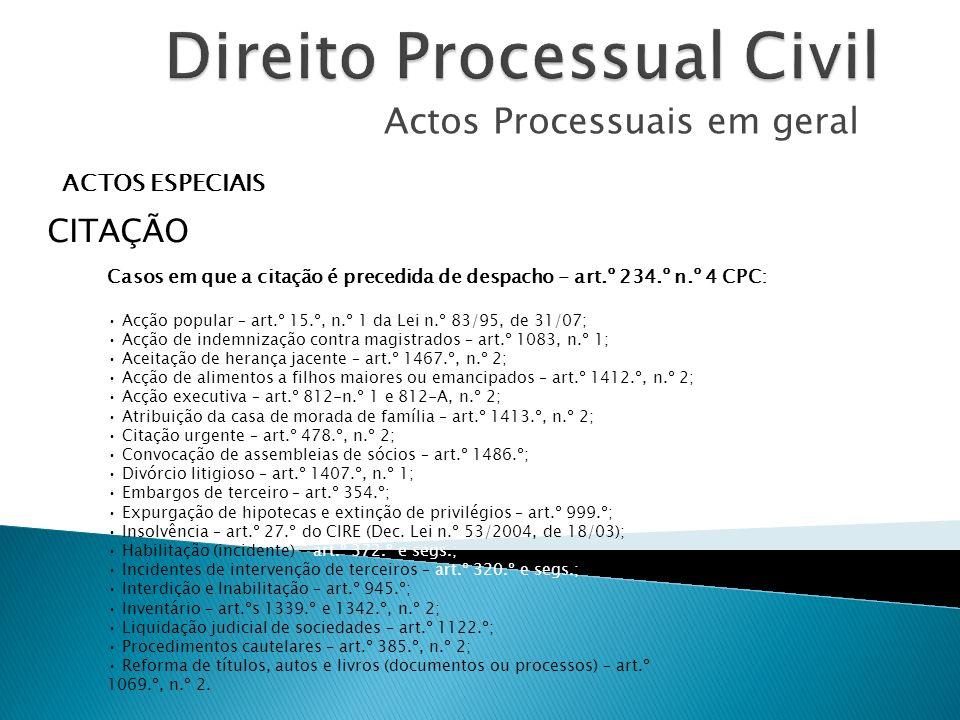 Actos Processuais em geral ACTOS ESPECIAIS CITAÇÃO Casos em que a citação é precedida de despacho - art.º 234.º n.º 4 CPC: Acção popular – art.º 15.º,