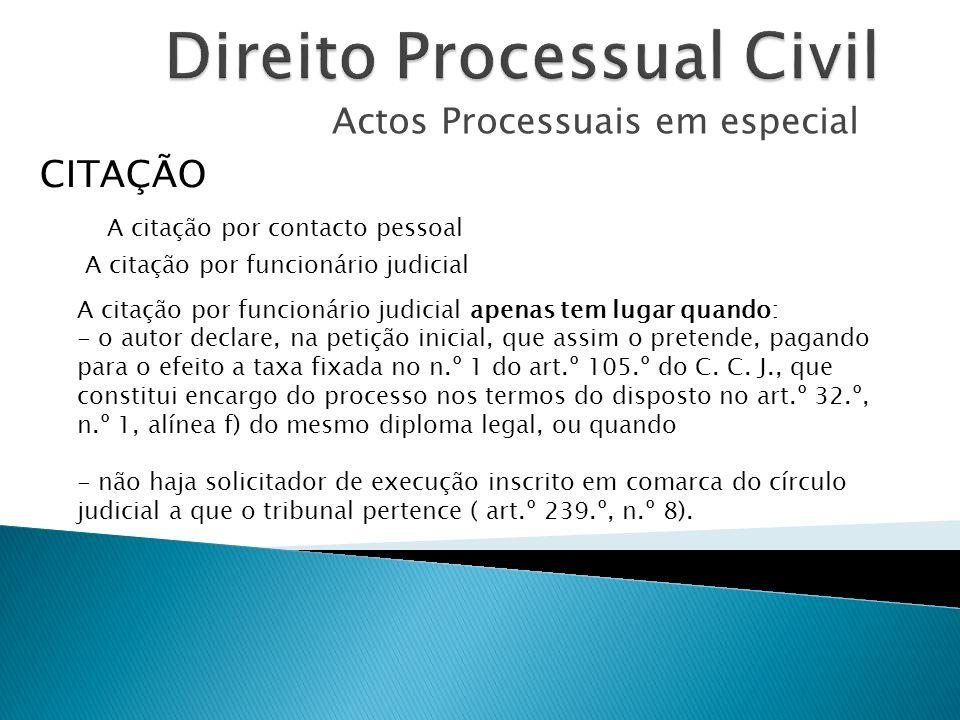 Actos Processuais em especial CITAÇÃO A citação por funcionário judicial apenas tem lugar quando: - o autor declare, na petição inicial, que assim o p