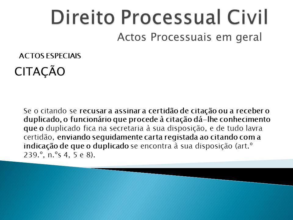 Actos Processuais em geral ACTOS ESPECIAIS CITAÇÃO Se o citando se recusar a assinar a certidão de citação ou a receber o duplicado, o funcionário que