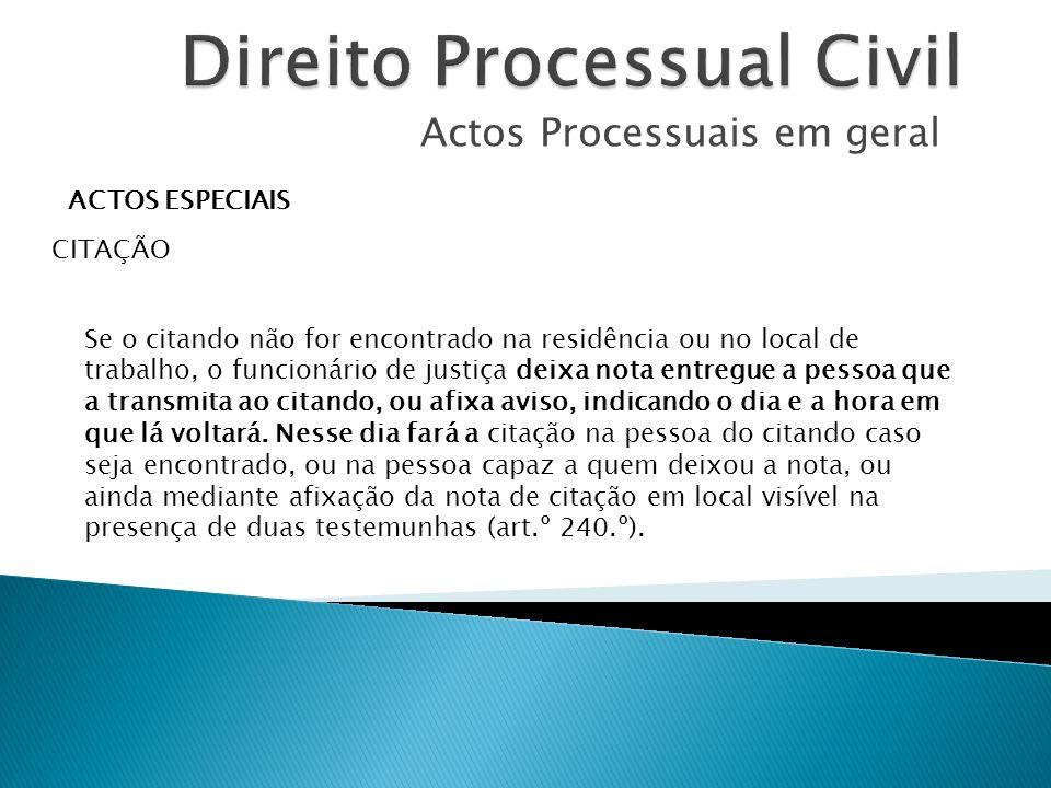Actos Processuais em geral ACTOS ESPECIAIS CITAÇÃO Se o citando não for encontrado na residência ou no local de trabalho, o funcionário de justiça dei