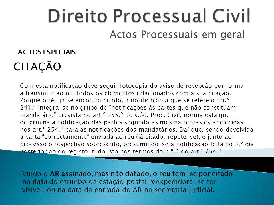 Actos Processuais em geral ACTOS ESPECIAIS CITAÇÃO Com esta notificação deve seguir fotocópia do aviso de recepção por forma a transmitir ao réu todos