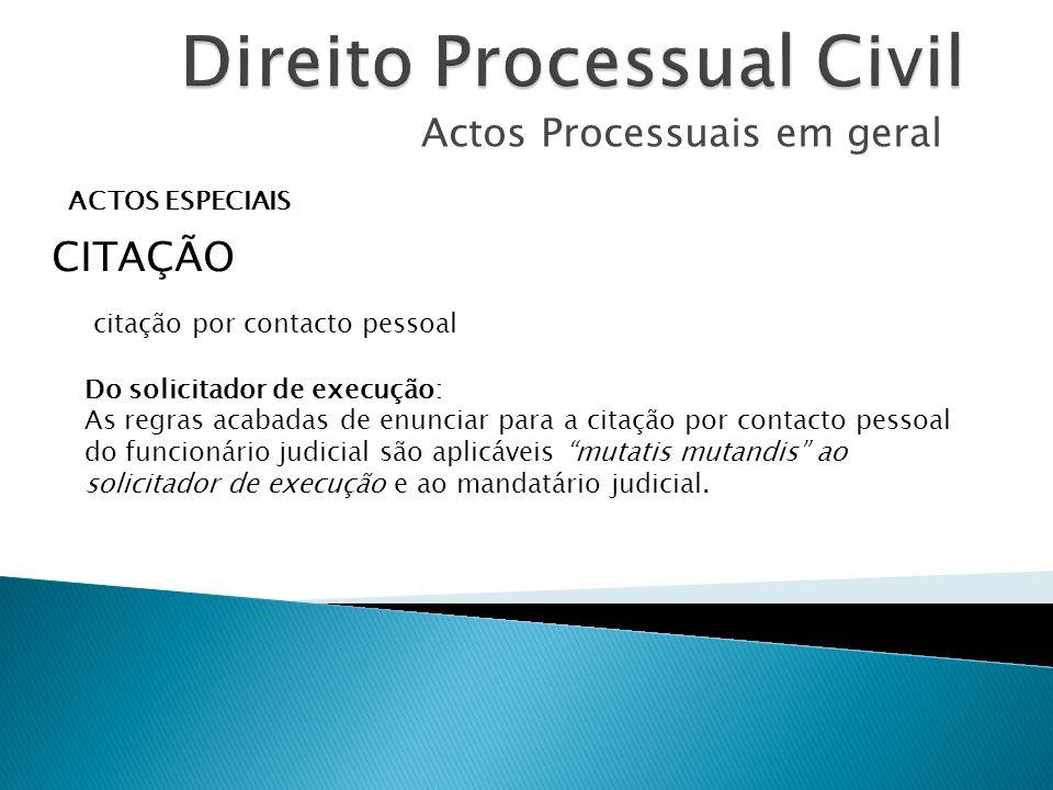 Actos Processuais em geral ACTOS ESPECIAIS CITAÇÃO Do solicitador de execução: As regras acabadas de enunciar para a citação por contacto pessoal do f