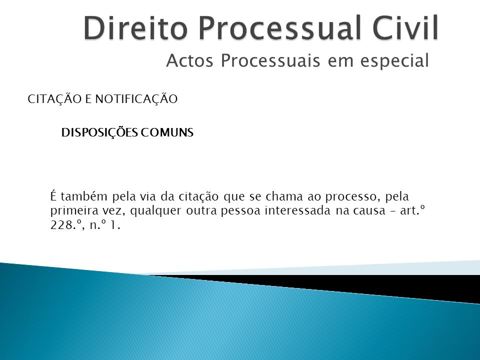 Actos Processuais em especial CITAÇÃO E NOTIFICAÇÃO DISPOSIÇÕES COMUNS É também pela via da citação que se chama ao processo, pela primeira vez, qualq