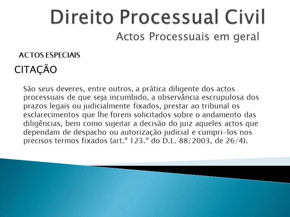 Actos Processuais em geral ACTOS ESPECIAIS CITAÇÃO São seus deveres, entre outros, a prática diligente dos actos processuais de que seja incumbido, a