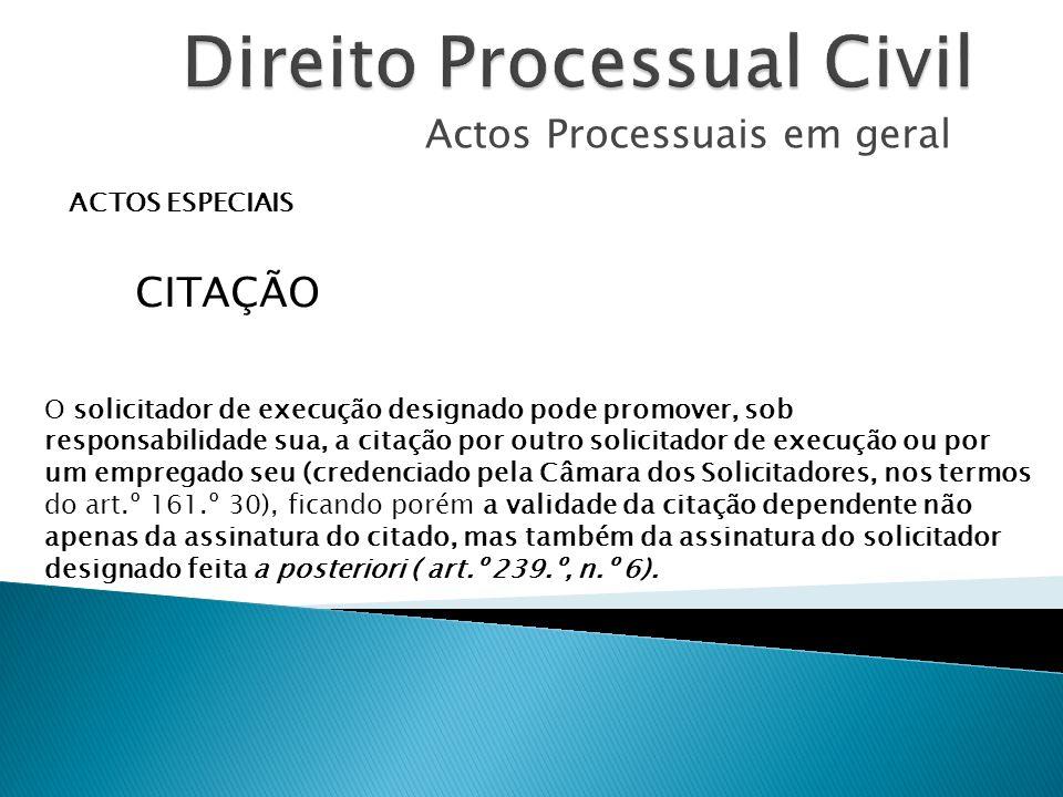 Actos Processuais em geral ACTOS ESPECIAIS CITAÇÃO O solicitador de execução designado pode promover, sob responsabilidade sua, a citação por outro so