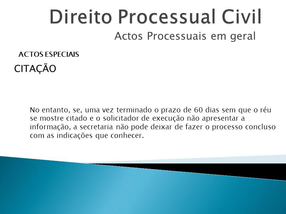 Actos Processuais em geral ACTOS ESPECIAIS CITAÇÃO No entanto, se, uma vez terminado o prazo de 60 dias sem que o réu se mostre citado e o solicitador