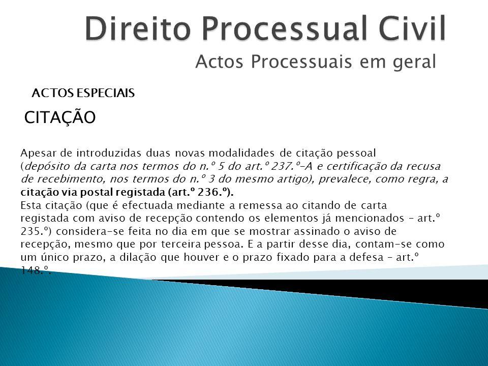 Actos Processuais em geral ACTOS ESPECIAIS CITAÇÃO Apesar de introduzidas duas novas modalidades de citação pessoal (depósito da carta nos termos do n