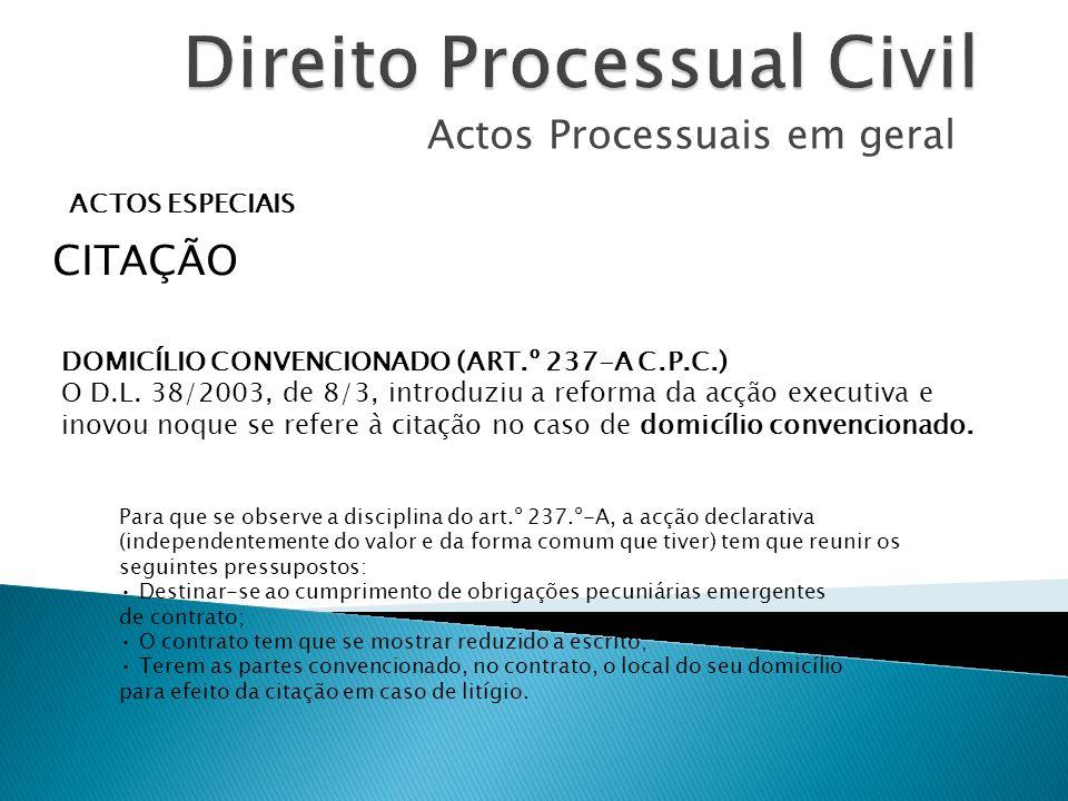 Actos Processuais em geral ACTOS ESPECIAIS CITAÇÃO DOMICÍLIO CONVENCIONADO (ART.º 237-A C.P.C.) O D.L. 38/2003, de 8/3, introduziu a reforma da acção