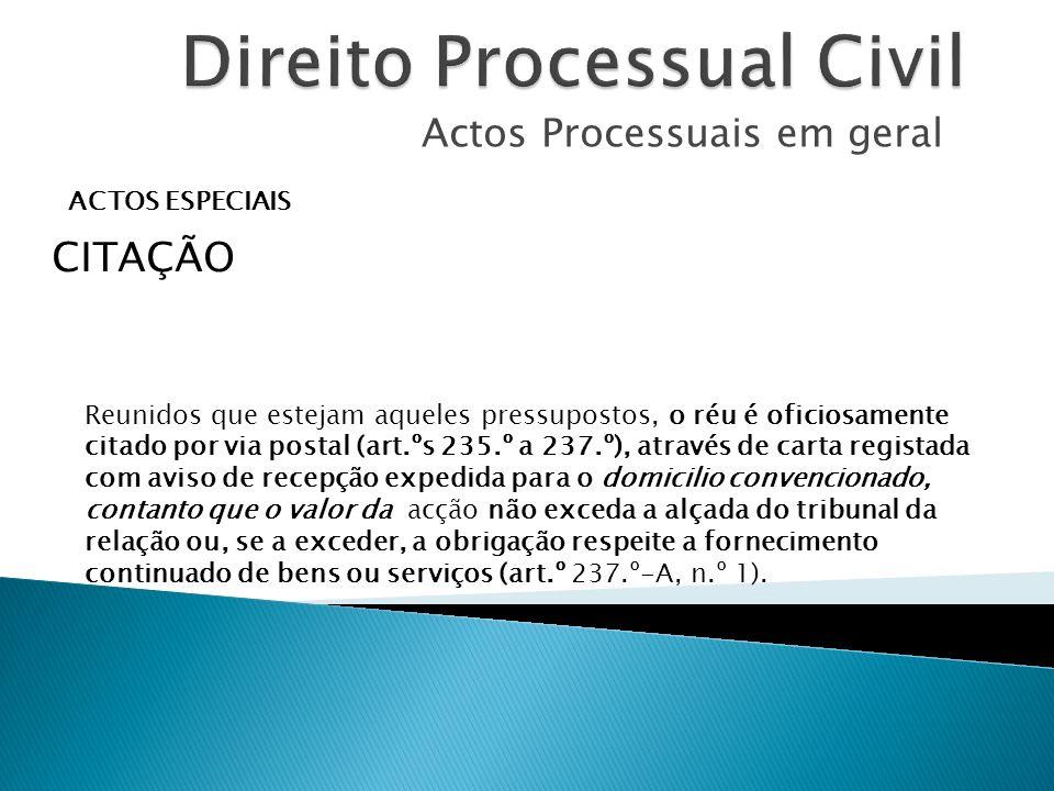 Actos Processuais em geral ACTOS ESPECIAIS CITAÇÃO Reunidos que estejam aqueles pressupostos, o réu é oficiosamente citado por via postal (art.ºs 235.