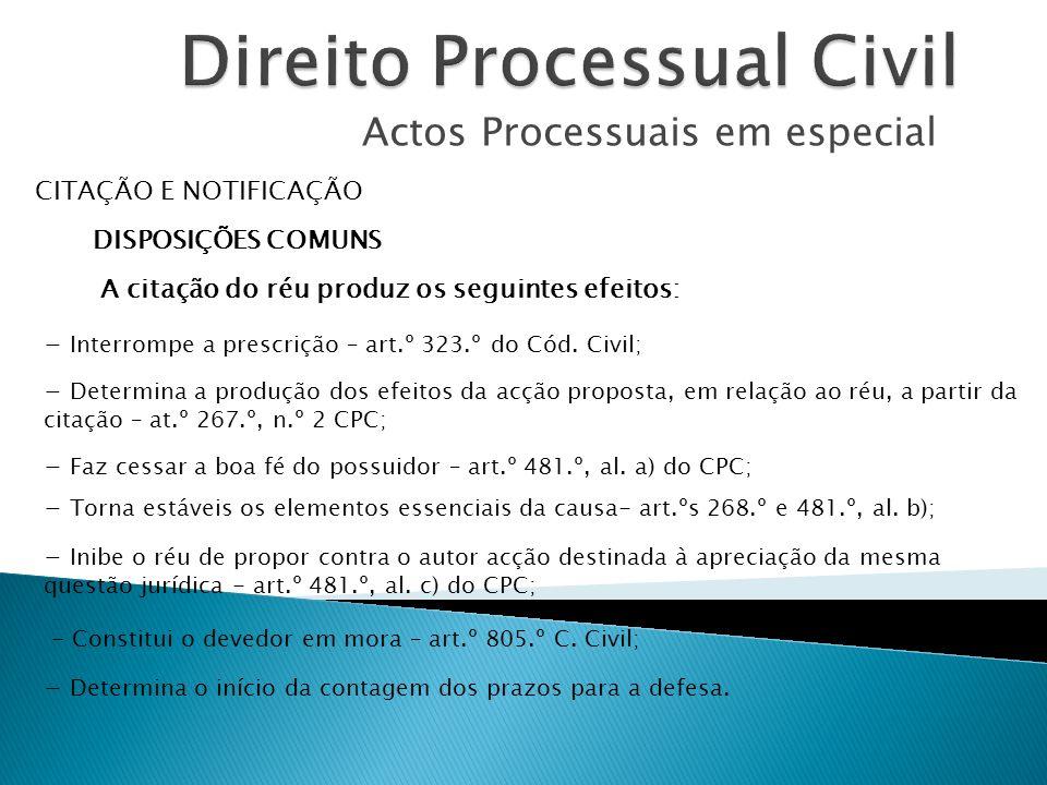 Actos Processuais em geral ACTOS ESPECIAIS CITAÇÃO Com esta notificação deve seguir fotocópia do aviso de recepção por forma a transmitir ao réu todos os elementos relacionados com a sua citação.