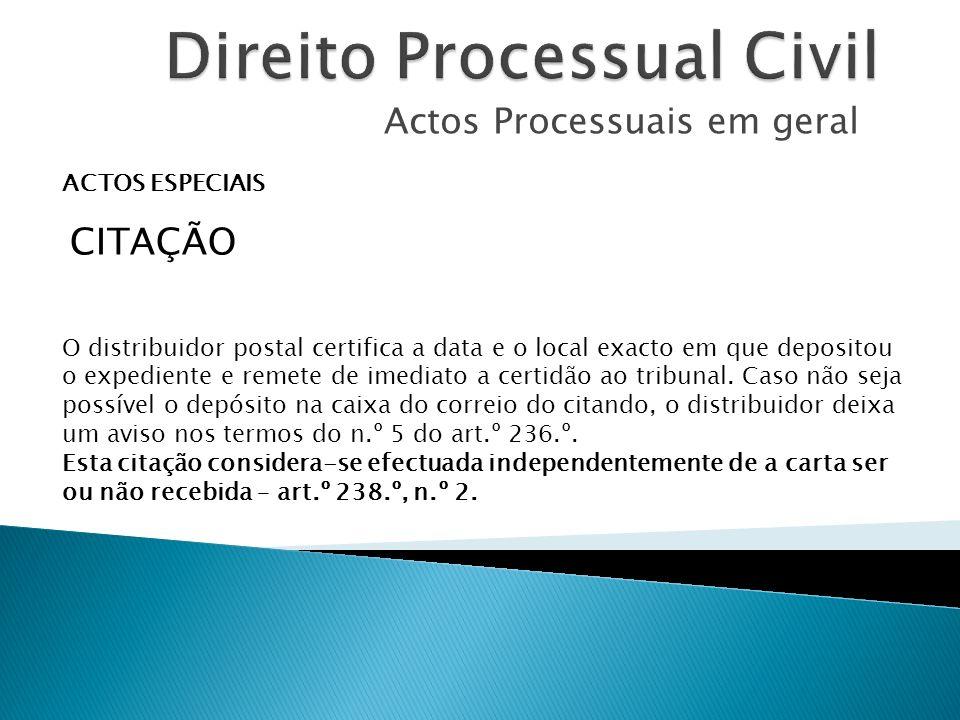 Actos Processuais em geral ACTOS ESPECIAIS CITAÇÃO O distribuidor postal certifica a data e o local exacto em que depositou o expediente e remete de imediato a certidão ao tribunal.