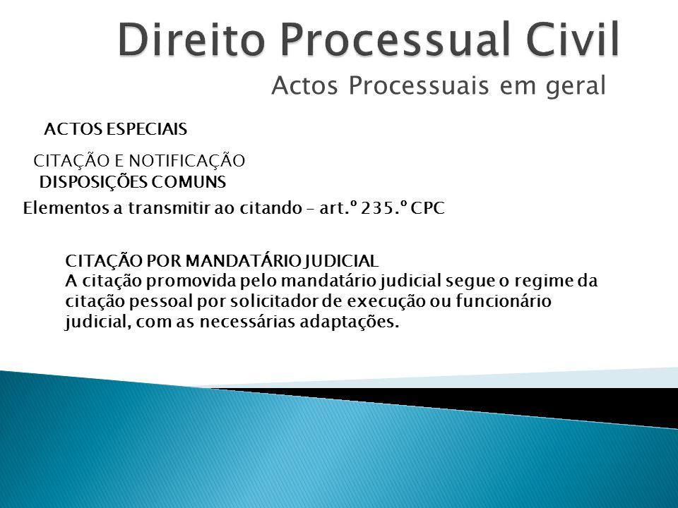 Actos Processuais em geral ACTOS ESPECIAIS CITAÇÃO E NOTIFICAÇÃO DISPOSIÇÕES COMUNS Elementos a transmitir ao citando – art.º 235.º CPC CITAÇÃO POR MA