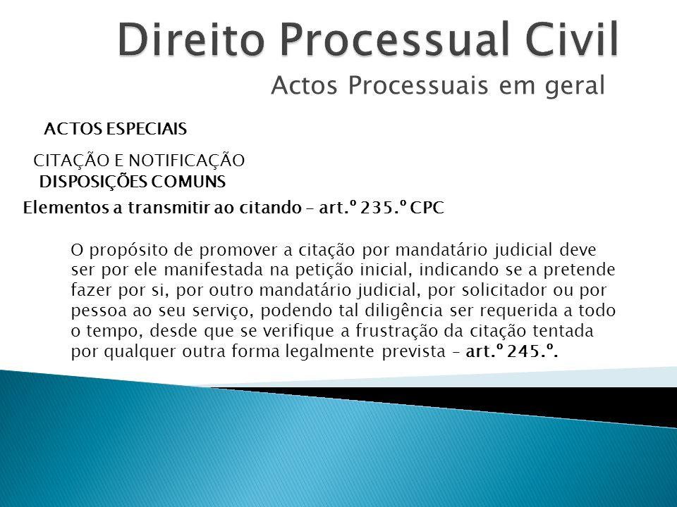 Actos Processuais em geral ACTOS ESPECIAIS CITAÇÃO E NOTIFICAÇÃO DISPOSIÇÕES COMUNS Elementos a transmitir ao citando – art.º 235.º CPC O propósito de