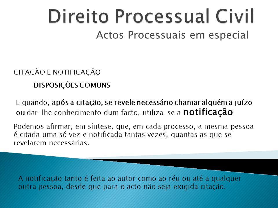 Actos Processuais em especial CITAÇÃO E NOTIFICAÇÃO DISPOSIÇÕES COMUNS E quando, após a citação, se revele necessário chamar alguém a juízo ou dar-lhe