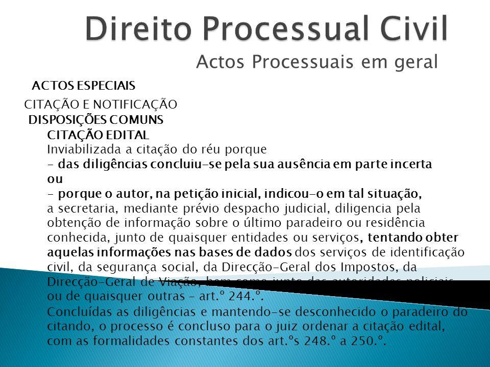 Actos Processuais em geral ACTOS ESPECIAIS CITAÇÃO E NOTIFICAÇÃO DISPOSIÇÕES COMUNS CITAÇÃO EDITAL Inviabilizada a citação do réu porque - das diligên