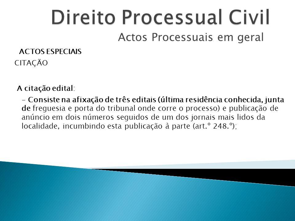 Actos Processuais em geral ACTOS ESPECIAIS CITAÇÃO - Consiste na afixação de três editais (última residência conhecida, junta de freguesia e porta do