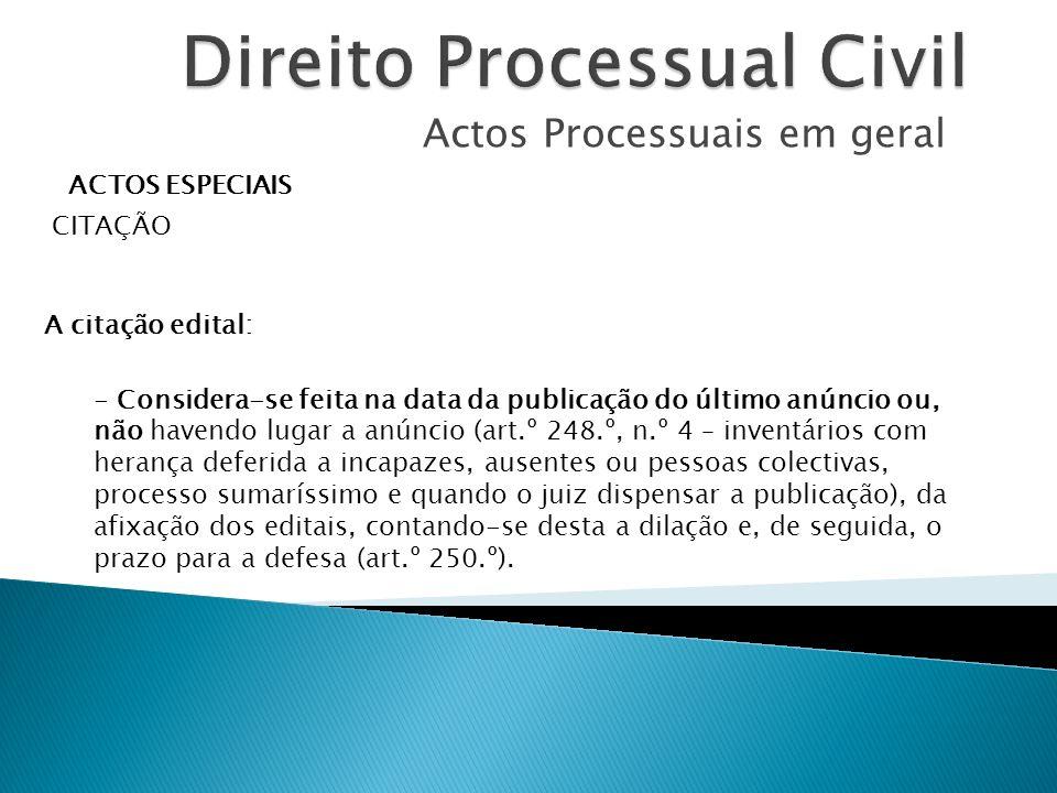 Actos Processuais em geral ACTOS ESPECIAIS CITAÇÃO - Considera-se feita na data da publicação do último anúncio ou, não havendo lugar a anúncio (art.º