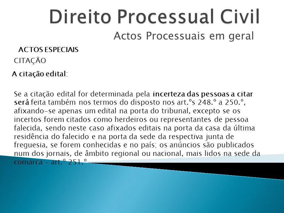 Actos Processuais em geral ACTOS ESPECIAIS CITAÇÃO A citação edital: Se a citação edital for determinada pela incerteza das pessoas a citar será feita