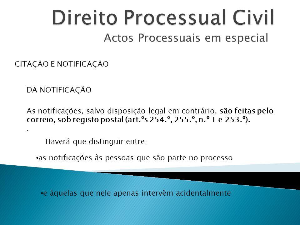 Actos Processuais em especial CITAÇÃO E NOTIFICAÇÃO DA NOTIFICAÇÃO As notificações, salvo disposição legal em contrário, são feitas pelo correio, sob