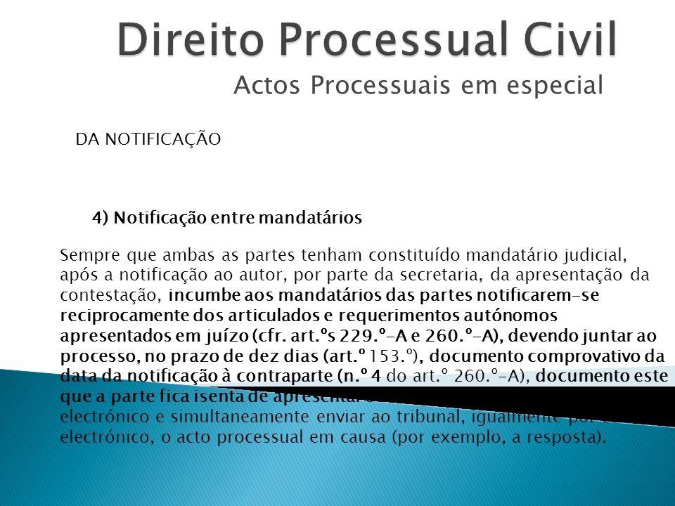 Actos Processuais em especial DA NOTIFICAÇÃO 4) Notificação entre mandatários Sempre que ambas as partes tenham constituído mandatário judicial, após