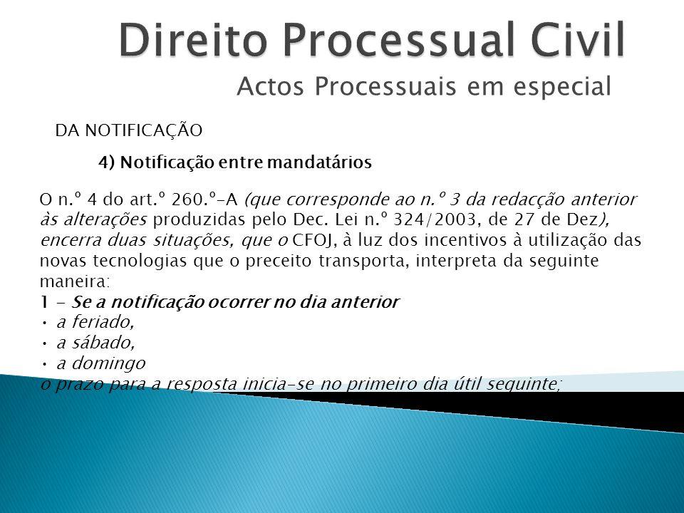 Actos Processuais em especial DA NOTIFICAÇÃO 4) Notificação entre mandatários O n.º 4 do art.º 260.º-A (que corresponde ao n.º 3 da redacção anterior às alterações produzidas pelo Dec.
