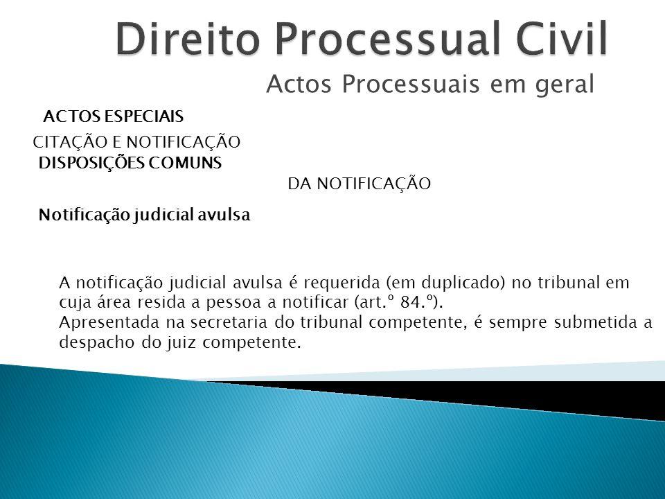 Actos Processuais em geral ACTOS ESPECIAIS CITAÇÃO E NOTIFICAÇÃO DISPOSIÇÕES COMUNS DA NOTIFICAÇÃO Notificação judicial avulsa A notificação judicial