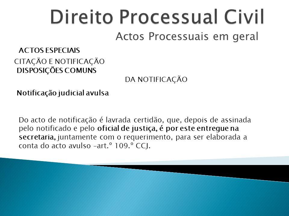 Actos Processuais em geral ACTOS ESPECIAIS CITAÇÃO E NOTIFICAÇÃO DISPOSIÇÕES COMUNS DA NOTIFICAÇÃO Notificação judicial avulsa Do acto de notificação