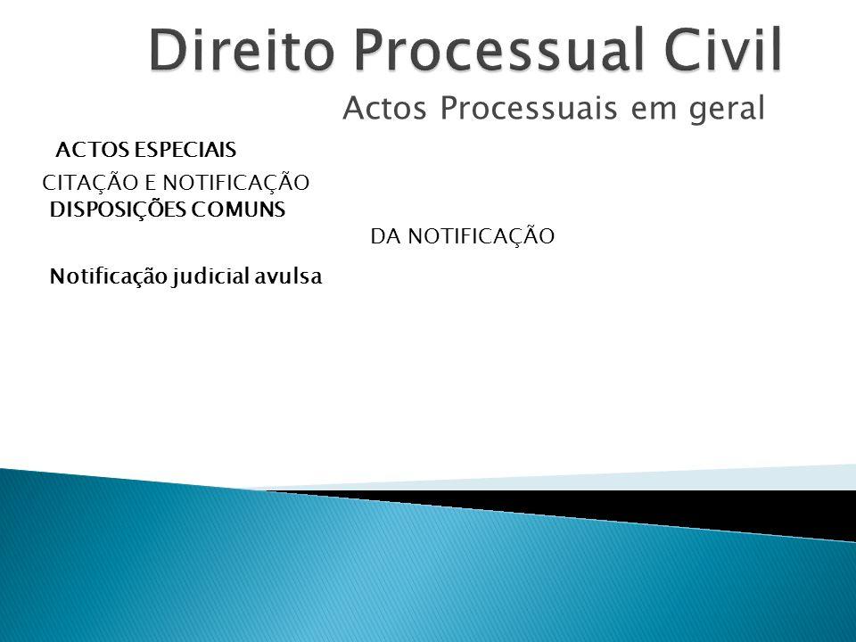 Actos Processuais em geral ACTOS ESPECIAIS CITAÇÃO E NOTIFICAÇÃO DISPOSIÇÕES COMUNS DA NOTIFICAÇÃO Notificação judicial avulsa