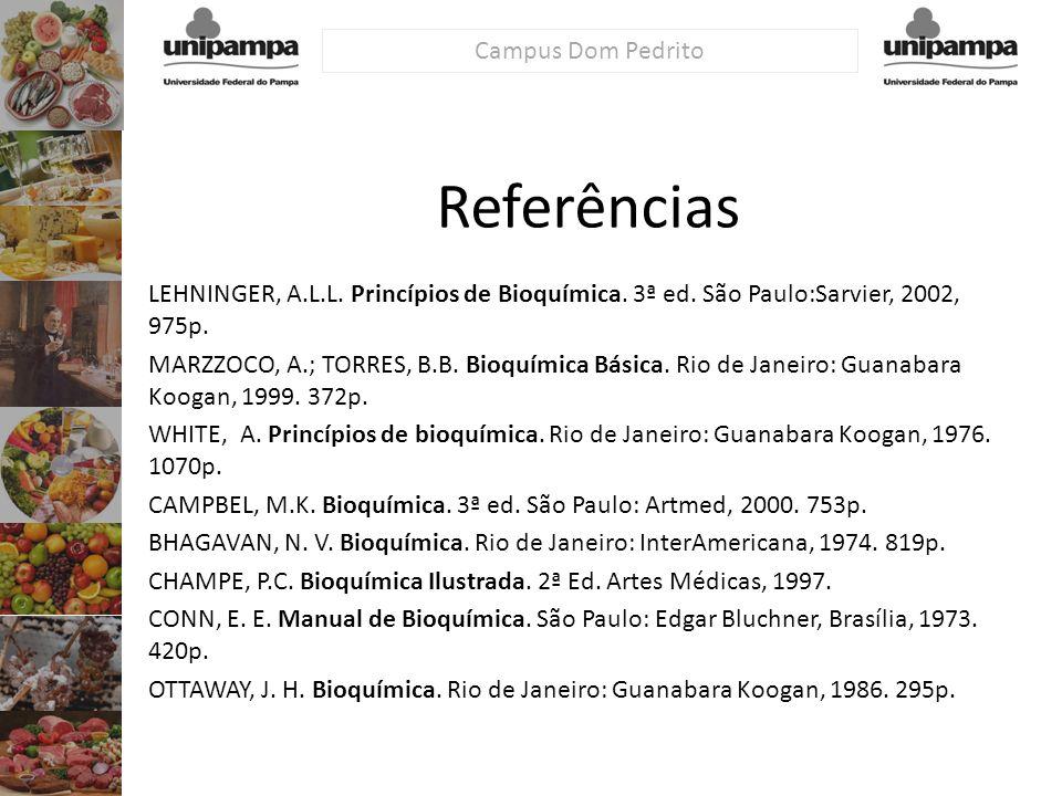 Campus Dom Pedrito Referências LEHNINGER, A.L.L. Princípios de Bioquímica. 3ª ed. São Paulo:Sarvier, 2002, 975p. MARZZOCO, A.; TORRES, B.B. Bioquímica