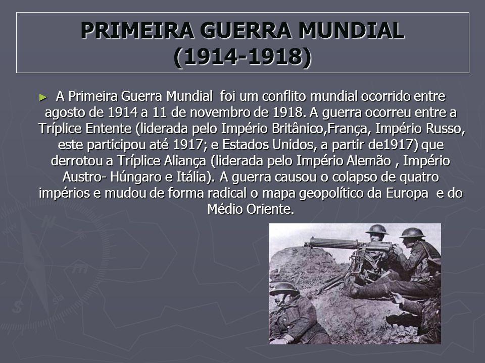 PRIMEIRA GUERRA MUNDIAL (1914-1918) A Primeira Guerra Mundial foi um conflito mundial ocorrido entre agosto de 1914 a 11 de novembro de 1918.
