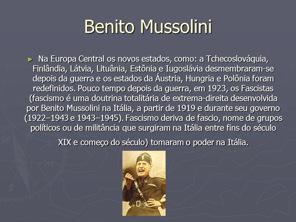 Benito Mussolini Na Europa Central os novos estados, como: a Tchecoslováquia, Finlândia, Látvia, Lituânia, Estônia e Iugoslávia desmembraram-se depois da guerra e os estados da Áustria, Hungria e Polônia foram redefinidos.