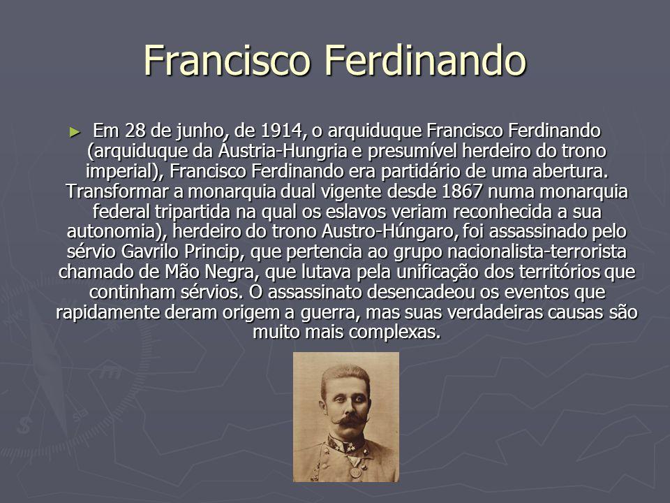 Francisco Ferdinando Em 28 de junho, de 1914, o arquiduque Francisco Ferdinando (arquiduque da Áustria-Hungria e presumível herdeiro do trono imperial), Francisco Ferdinando era partidário de uma abertura.