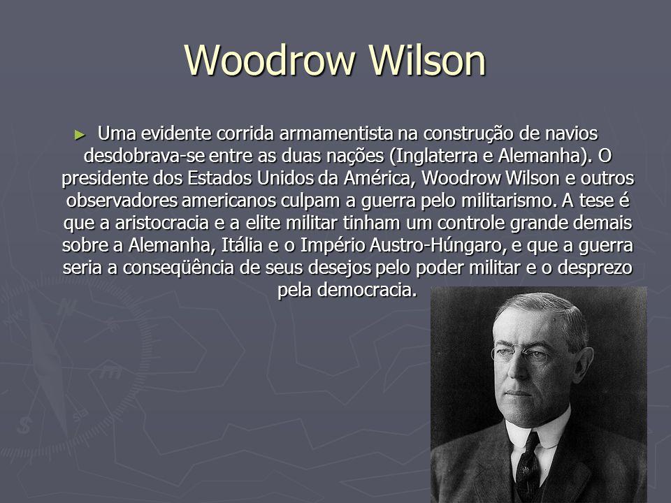 Woodrow Wilson Uma evidente corrida armamentista na construção de navios desdobrava-se entre as duas nações (Inglaterra e Alemanha).