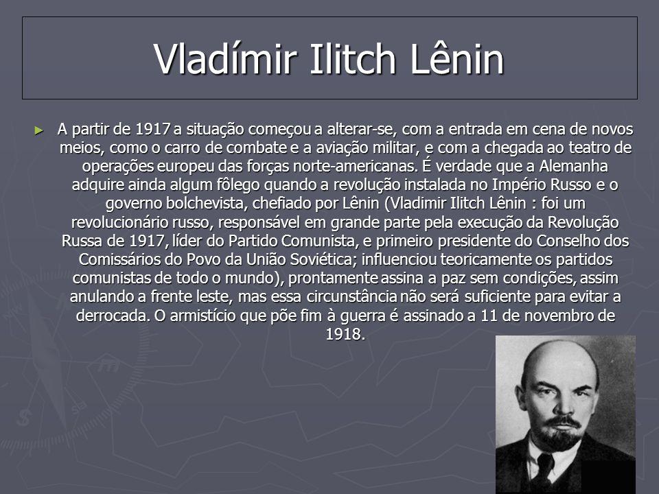 Vladímir Ilitch Lênin A partir de 1917 a situação começou a alterar-se, com a entrada em cena de novos meios, como o carro de combate e a aviação militar, e com a chegada ao teatro de operações europeu das forças norte-americanas.