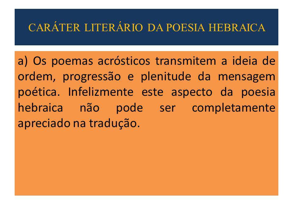 a) Os poemas acrósticos transmitem a ideia de ordem, progressão e plenitude da mensagem poética.