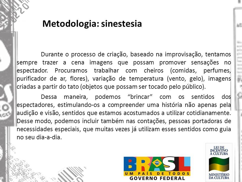 Metodologia: sinestesia Durante o processo de criação, baseado na improvisação, tentamos sempre trazer a cena imagens que possam promover sensações no