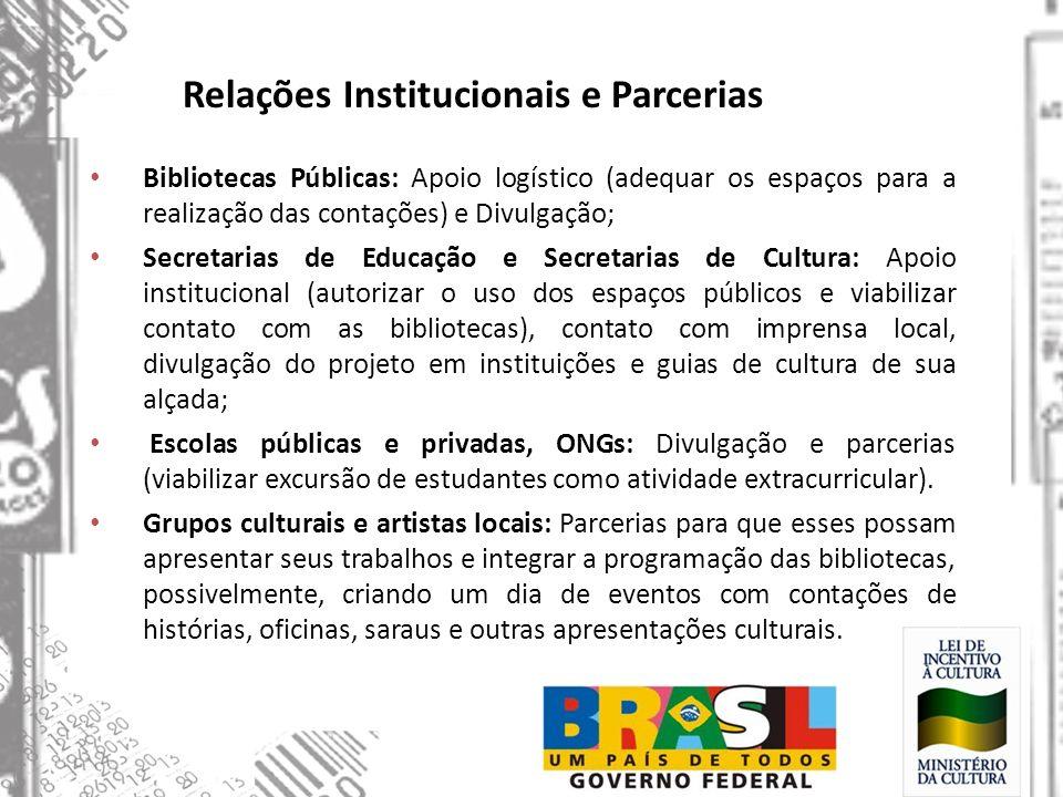 Relações Institucionais e Parcerias Bibliotecas Públicas: Apoio logístico (adequar os espaços para a realização das contações) e Divulgação; Secretari