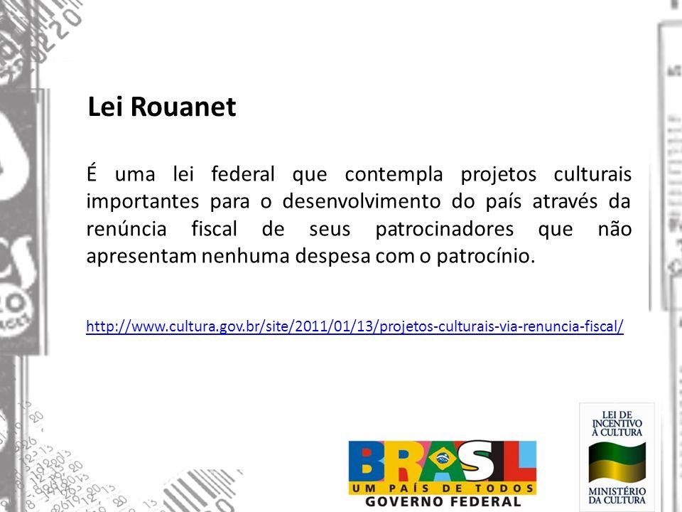 Lei Rouanet É uma lei federal que contempla projetos culturais importantes para o desenvolvimento do país através da renúncia fiscal de seus patrocina