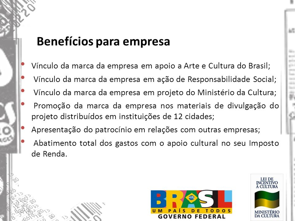 Benefícios para empresa Vínculo da marca da empresa em apoio a Arte e Cultura do Brasil; Vínculo da marca da empresa em ação de Responsabilidade Socia