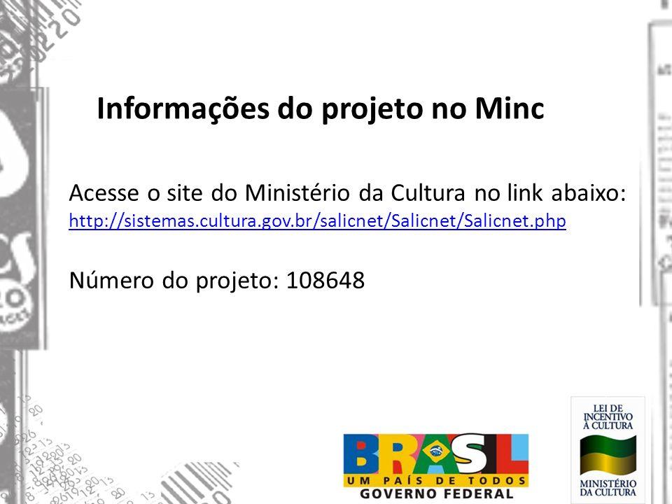 Informações do projeto no Minc Acesse o site do Ministério da Cultura no link abaixo: http://sistemas.cultura.gov.br/salicnet/Salicnet/Salicnet.php Nú