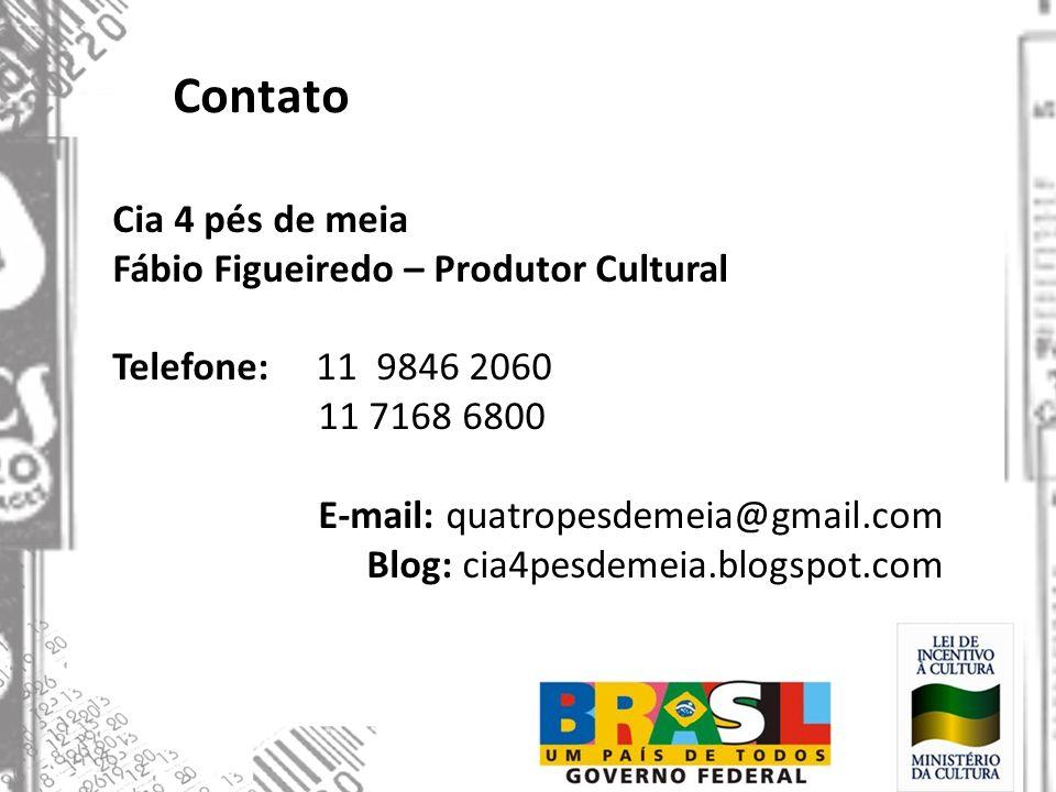 Contato Cia 4 pés de meia Fábio Figueiredo – Produtor Cultural Telefone: 11 9846 2060 11 7168 6800 E-mail: quatropesdemeia@gmail.com Blog: cia4pesdeme