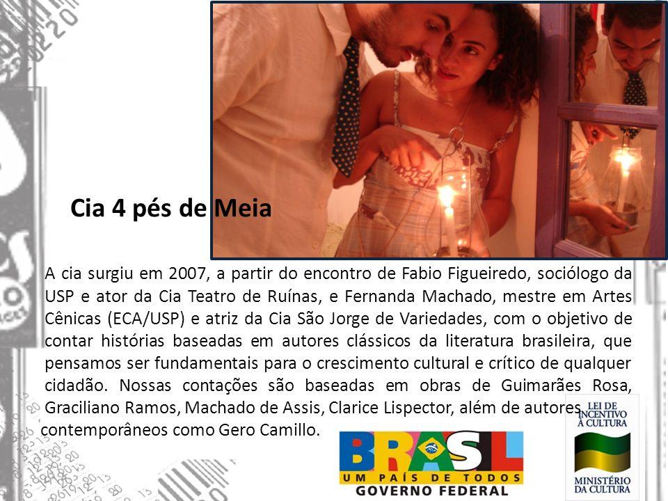 Cia 4 pés de Meia A cia surgiu em 2007, a partir do encontro de Fabio Figueiredo, sociólogo da USP e ator da Cia Teatro de Ruínas, e Fernanda Machado,