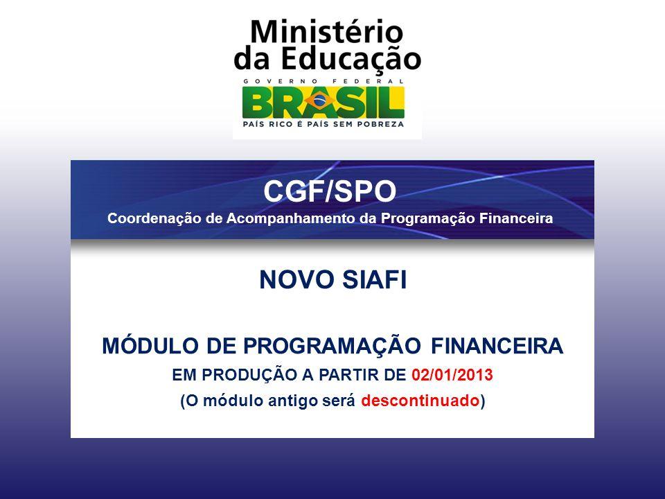 1 NOVO SIAFI MÓDULO DE PROGRAMAÇÃO FINANCEIRA EM PRODUÇÃO A PARTIR DE 02/01/2013 (O módulo antigo será descontinuado) CGF/SPO Coordenação de Acompanhamento da Programação Financeira