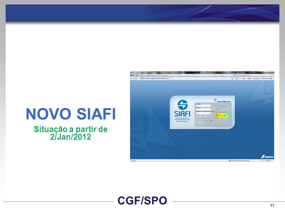 NOVO SIAFI Situação a partir de 2/Jan/2012 11 CGF/SPO